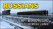 Russians Attempt World Record Nuclear Missile Launch